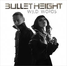 "Bullet Height :  reveal lyric video for new single ""Wild Words"""